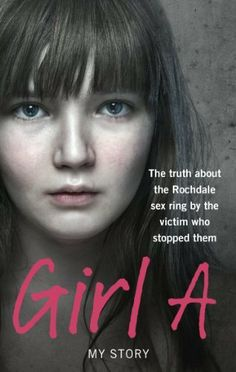 Girl A: The truth about the Rochdale sex ring by the victim who stopped them by Ebury Digital, http://www.amazon.co.uk/dp/B00F0HKSEG/ref=cm_sw_r_pi_dp_fDIKsb0V0RT97