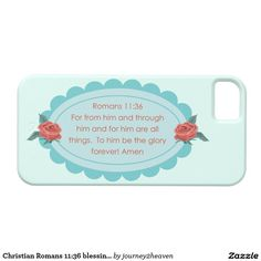 Shop Christian Romans blessing faith bible art Case-Mate iPhone Case created by Personalize it with photos & text or purchase as is! Bible Art, Bible Quotes, Romans 11 36, Gift From Heaven, Art Case, Faith Bible, Pretty Roses, Flower Frame, Blessing