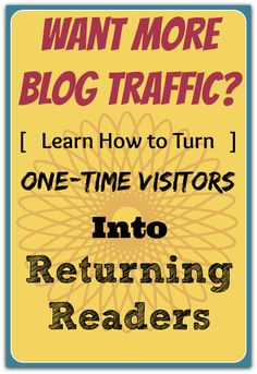 Turn First Time Visitors Into Return Readers #blogging #traffic