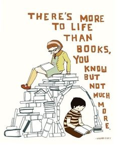 There's more to life than books, you know but not much more - Books Print on Etsy