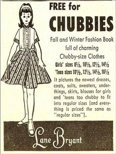 Did plus-size women call themselves Chubbies back in the day? This ad sure feels like an insult. Maybe being called a chubby was the lesser insult of the day for bigger ladies? Who knows...