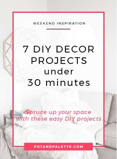 Weekend Inpiration 2: 7 Easy DIY Decor for your Space