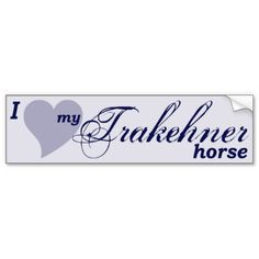 """""""I love my Trakehner horse"""" bumper sticker by Forelock and Feather equestrian gifts. http://zazzle.com/ForelockAndFeather"""