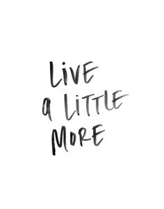 Live a Little More - Black and White Watercolor Print Art Print