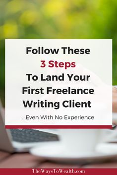 Follow this simple three step formula to get your first high paying freelance writing client