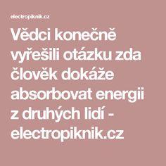 Vědci konečně vyřešili otázku zda člověk dokáže absorbovat energii z druhých lidí - electropiknik.cz Einstein