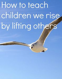 How to teach children we rise by lifting others - a lovely post by Becky At A Beautiful Space.