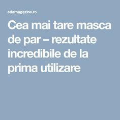Cea mai tare masca de par – rezultate incredibile de la prima utilizare Mai, Hair Beauty, Cute Hair