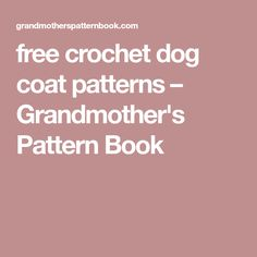 free crochet dog coat patterns – Grandmother's Pattern Book