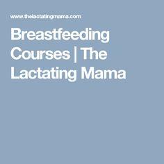 Breastfeeding Courses   The Lactating Mama