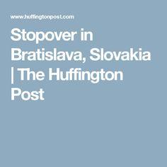Stopover in Bratislava, Slovakia   The Huffington Post