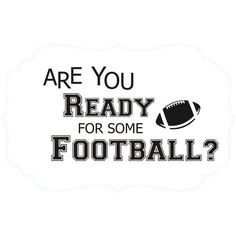 Are you ready for some football? Vinyl Wall Decal | Football Season ❤ liked on Polyvore featuring words, quotes, phrase, saying and text