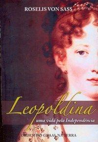 Leopoldina - Uma Vida Pela Independência