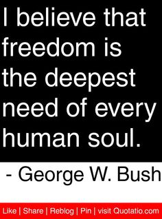 I believe that freedom is the deepest need of every human soul. Republican Girl, Republican Party, Bush Quotes, Conservative Quotes, President Quotes, Infp Personality Type, America Quotes, Laura Bush, Human Soul