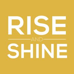Rise and shine https://society6.com/product/rise--shine-ux1_print?curator=themotivatedtype