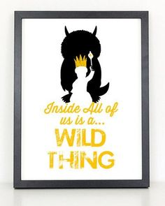 Where-the-Wild-Things-Are---Inside-all-of-Us-is-a-Wild-Thing-Poster Wild One Birthday Party, Baby First Birthday, Birthday Diy, First Birthday Parties, First Birthdays, Birthday Ideas, Wild Ones, Wild Things, Nursery Themes