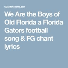 Listen to We Are the Boys of Old Florida football song free, Florida Gators fan chant lyrics. A FG soccer chant. Gator Game, Florida Gators Football, Old Florida, Song Lyrics, Songs, Music Lyrics, Lyrics, Music Notes, Music