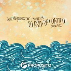 """""""Cuando pases por las aguas, yo estaré contigo"""". Isaías 43:2"""