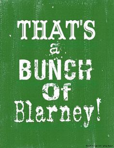 That's a bunch of Blarney!