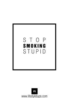 Stop Smoking Stupid. Creswell Creswell N Daniel Ellison Ways To Stop Smoking, Help Quit Smoking, Anti Smoking, Smoking Weed, Anti Tobacco, Smoking Quotes, Minimal Quotes, Quit Smoking Motivation, Just Say No