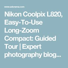 Nikon Coolpix L820, Easy-To-Use Long-Zoom Compact: Guided Tour | Expert photography blogs, tip, techniques, camera reviews - Adorama Learning Center