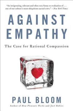 Against Empathy: The Case for Rational Compassion (Paperback) | Crazy Wisdom Bookstore