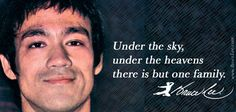 """""""Under the sky, under the heavens there is but one family."""" Bruce Lee"""