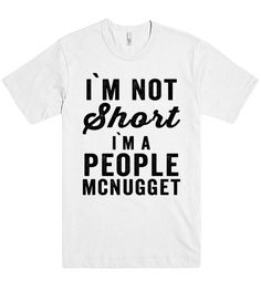 i`m not Short i`m A people mcnugget t shirt  - 1