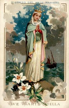 Mary, Star of the Sea, or Maris Stella, from a beautiful vintage holy card. I just love the colors of the sea and sky against her gorgeous veil, crown and mantle. The style of this holy card just so delicate and lovely.