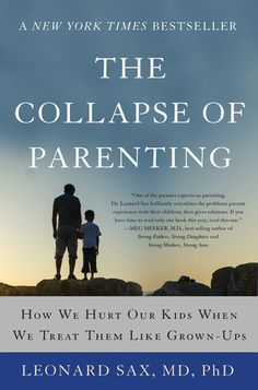 The Collapse of Parenting: How We Hurt Our Kids When We Treat Them Like Grown-Ups Author : Leonard Sax Pages : 304 pages Publisher : Basic Books Language : : 0465094287 : 9780465094288 Best Parenting Books, Foster Parenting, Parenting Humor, Parenting Advice, Parenting Classes, Parenting Styles, Gentle Parenting, Anxiety In Children
