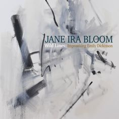 New Release: Jane Ira Bloom-Wild Lines:Improvising Emily DickinsonJane Ira Bloom (soprano saxophone) Dawn Clement (piano) MarkHelias(bass) BobbyPrevite(drums)2017 DownBeat Critics Poll Soprano Saxophonist Of The Year(2 CD SetOutline OTL 143) Street Date: September 8 2017 American original Jane Ira Bloom does it again. This time the 21st-century soprano saxophonist reimagines the poetry of 19th-century visionary Emily Dickinson in two different settings. Her new 2 Cd pack showcases her jazz…