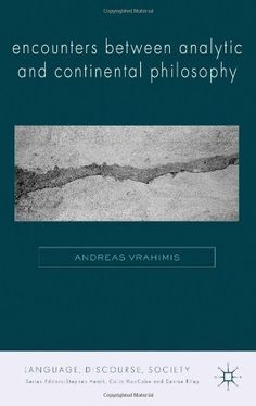 Encounters between Analytic and Continental Philosophy (Language, Discourse, Society) by Andreas Vrahimis, http://www.amazon.com/dp/1137290196/ref=cm_sw_r_pi_dp_dAY.rb0XQ0499