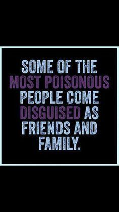 "Get rid of the toxic people in your life, especially those ""family"" members you acquired thru marriage: in-laws."