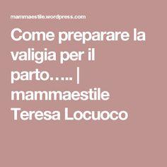 Come preparare la valigia per il parto….. | mammaestile Teresa Locuoco