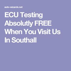 ECU Testing Absolutly FREE When You Visit Us In Southall How To Remove, Free