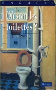 Où sont les toilettes ? par Isabelle Monrozier paru chez Ramsay en 1990. Mon avis : Le 19 novembre c'est la journée mondiale des toilettes, comment rendre hommage à ce lieu particulier ? Tout simplement, en l'appréciant à sa juste valeur car oui c'est un sujet « comique » et pourtant plus de 2 milliard de personnes sur la planète n'y ont pas accès... (Pour lire la suite, cliquez sur la couverture).