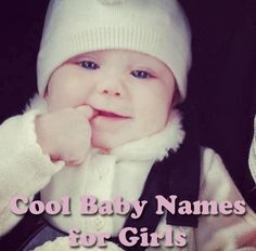 Cool Baby Names for Girls 2013... for names of characters