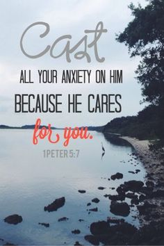 "Encouraging bible verses - ""Cast all your anxiety on Him for He cares for you."""