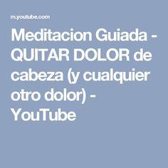 Meditacion Guiada - QUITAR DOLOR de cabeza (y cualquier otro dolor) - YouTube
