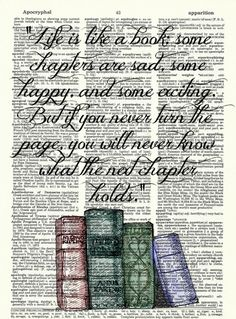 """""""Life is like a book: some chapters are sad. some happy. and some exciting. Buf if you never turn the page, you will never know what the next chapter holds."""""""