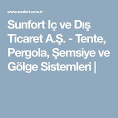 Sunfort Iç ve Dış Ticaret A.Ş. - Tente, Pergola, Şemsiye ve Gölge Sistemleri  