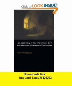 Philosophy and the Good Life Reason and the Passions in Greek, Cartesian and Psychoanalytic Ethics (9780521478908) John Cottingham , ISBN-10: 0521478901  , ISBN-13: 978-0521478908 ,  , tutorials , pdf , ebook , torrent , downloads , rapidshare , filesonic , hotfile , megaupload , fileserve