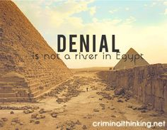 Denial is not a river in Egypt #criminalthinking #recovery