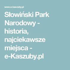 Słowiński Park Narodowy - historia, najciekawsze miejsca - e-Kaszuby.pl Park, Historia, Parks