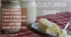 Cultured Dairy: How to Make 1 Stick of Butter, 1 Pint of Sour Cream (Creme Fraiche) , and 1 Pint of Buttermilk with JUST ONE Quart of (raw) Cream! - The Paleo Mama. Cheese Recipes, My Recipes, Real Food Recipes, Cooking Recipes, Yummy Food, Favorite Recipes, Good Food, Cooking Tips, Yummy Yummy