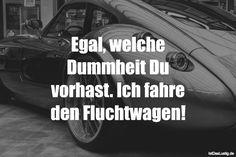 Egal, welche Dummheit Du vorhast. Ich fahre den Fluchtwagen! ... gefunden auf https://www.istdaslustig.de/spruch/4742 #lustig #sprüche #fun #spass