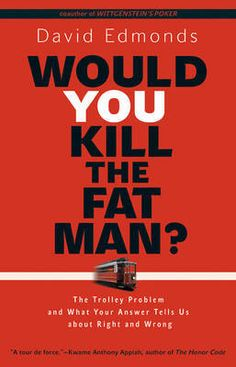 Buy Would You Kill the Fat Man?: The Trolley Problem and What Your Answer Tells Us about Right and Wrong by David Edmonds and Read this Book on Kobo's Free Apps. Discover Kobo's Vast Collection of Ebooks and Audiobooks Today - Over 4 Million Titles! Trolley Problem, New Books, Books To Read, Vincennes University, Honor Code, Runaway Train, Thought Experiment, Fat Man, Best Selling Books