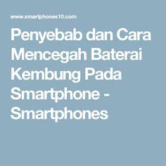 Penyebab dan Cara Mencegah Baterai Kembung Pada Smartphone - Smartphones