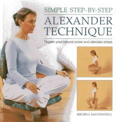 Simple Step-by-Step Alexander Technique: Regain Your Poise and Alleviate Stress