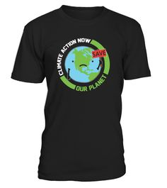 Action Now Movement Save Our Planet  #gift #idea #shirt #image #funny #woldpeace #art  #bestfriend #mother #father #new